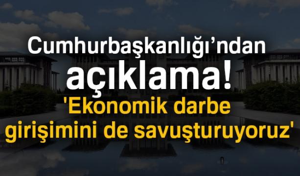 Cumhurbaşkanlığı: 'Ekonomik darbe girişimini de savuşturuyoruz'