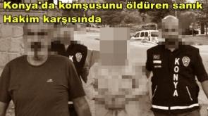 Konya'da Komşusunu öldüren sanık hakim karşısında