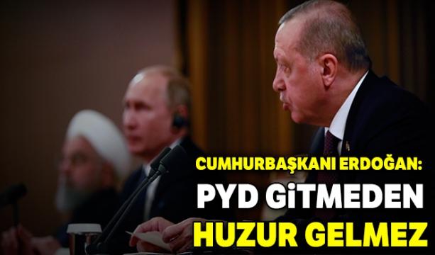 Erdoğan: PYD gitmeden huzur gelmez