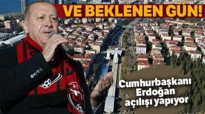 Cumhurbaşkanı Erdoğan, açılışı yapıyor!