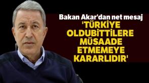 Bakan Akar'dan net mesaj: 'Türkiye oldubittilere müsaade etmemeye kararlıdır'