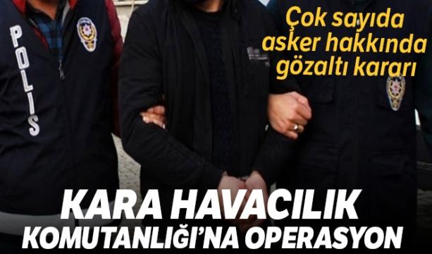 Kara Havacılık Komutanlığı'na FETÖ operasyonu: 34 gözaltı