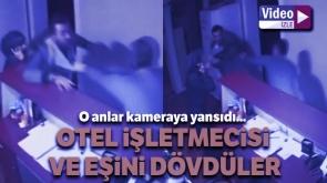 Otel işletmecisi ile eşi darp edildi, olay kameraya yansıdı