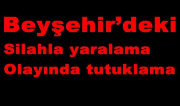 Beyşehir'deki silahla yaralama olayında tutuklama