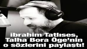 İbrahim Tatlıses, Talha Bora Öge'nin o sözlerini paylaştı -Tıkla İzle