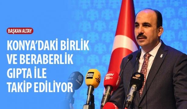 Başkan Altay: Konya'daki Birlik ve Beraberlik Gıpta İle Takip Ediliyor