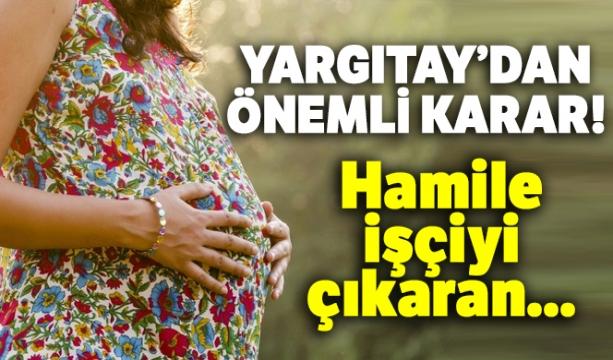 Hamile işçiyi çıkaran ....