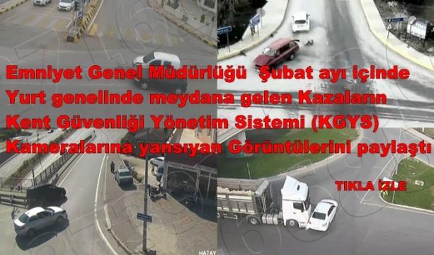 Emniyet Genel Müdürlüğü (EGM), Şubat ayı içinde yurt genelinde meydana gelen kazaların Kent Güvenliği Yönetim Sistemi (KGYS) kameralarına yansıyan görüntülerini paylaştı - TIKLA İZLE