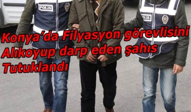 Konya'da Filyasyon görevlisini alıkoyup darp eden şahıs tutuklandı
