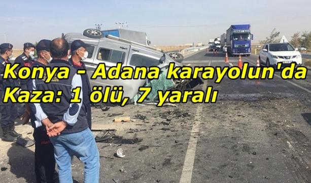 Konya - Adana karayolun'da  Kaza: 1 ölü, 7 yaralı