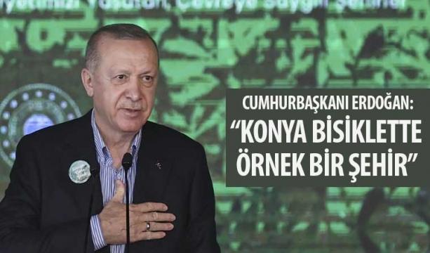 """Cumhurbaşkanı Erdoğan: """"Konya Bisiklette Örnek Bir Şehir"""""""